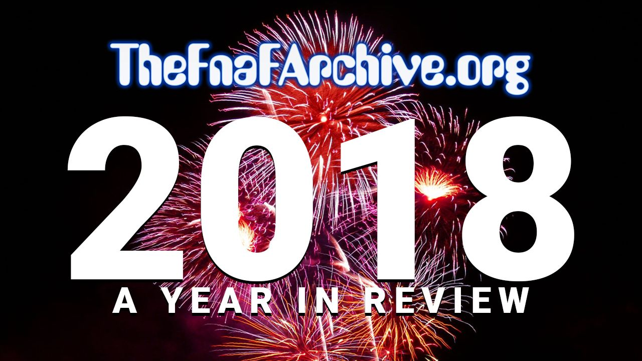 The FNaF Archive's 2018 Year In Review